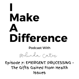 Episode 7 Emergent Processing The Gifts Gained From Health Issues
