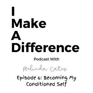 IMAD Episode 6 Becoming My Conditioned Self