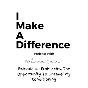 IMAD Episode 10 Embracing The Opportunity To Unravel My Conditioning