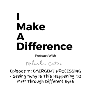 IMAD Episode 11 EMERGENT PROCESSING - Seeing 'Why Is This Happening To Me' Through Different Eyes